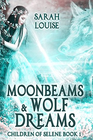 Moonbeams & Wolf Dreams: Children of Selene Book 1