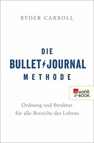 Die Bullet-Journal-Methode: Die Vergangenheit verstehen, die Gegenwart ordnen, die Zukunft gestalten