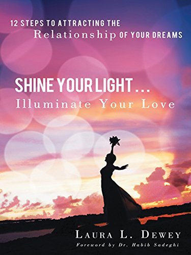 Shine Your Light … Illuminate Your Love: 12 Steps to Attracting the Relationship of Your Dreams