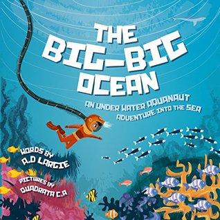The Big-Big Ocean: An Underwater Aquanaut Adventure Into The Sea (Astronaut) (Kid's Guide Book 2)