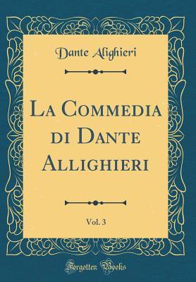 La Commedia Di Dante Allighieri, Vol. 3