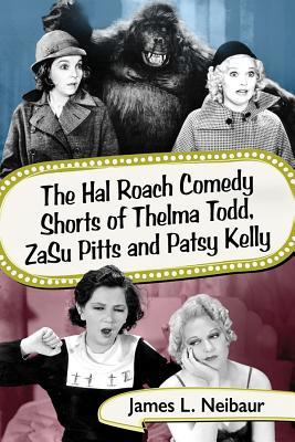 The Hal Roach Comedy Shorts of Thelma Todd, Zasu Pitts and Patsy Kelly