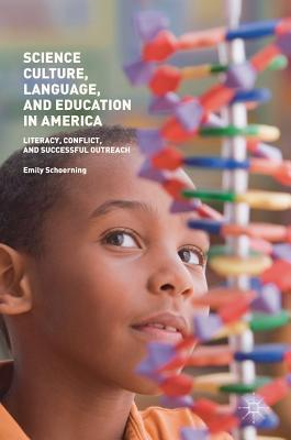 Ebook à télécharger gratuitement Science Culture, Language, and Education in America: Literacy, Conflict, and Successful Outreach PDF 1349958123 by Emily Schoerning