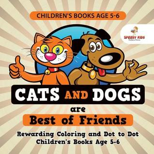 Children's Books Age 5-6. Cats and Dogs are Best of Friends. Rewarding Coloring and Dot to Dot Children's Books Age 5-6. Lessons on Numbers and Colors Included!
