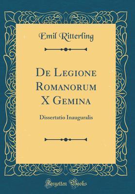 de Legione Romanorum X Gemina: Dissertatio Inauguralis