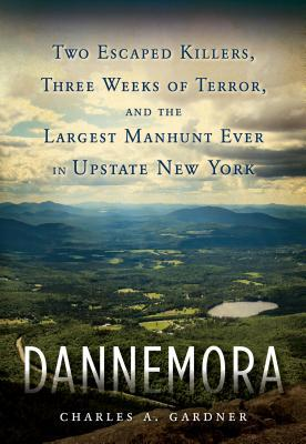 Dannemora: Two Escaped Killers, Three Weeks of Terror, and the Largest Manhunt Ever in New York State