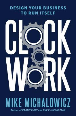 Clockwork: Design Your Business to Run Itself