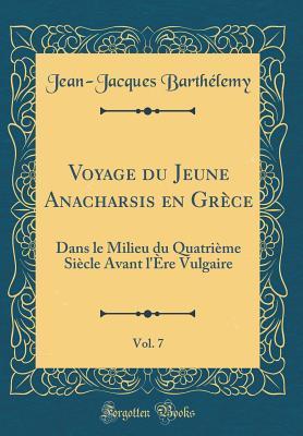 Voyage Du Jeune Anacharsis En Gr�ce, Vol. 7: Dans Le Milieu Du Quatri�me Si�cle Avant l'�re Vulgaire