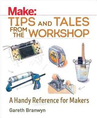 Book cover Make: Tips and Tales from the Workshop: An Indispensable Benchtop Reference with Hundreds of Ingenious Workshop Tips, Tricks, and Techniques