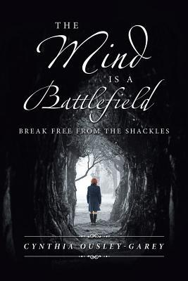 The Mind Is a Battlefield: Break Free from the Shackles