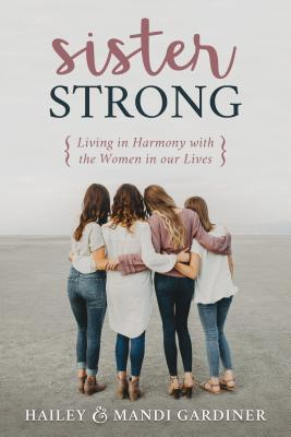 Sister Strong: An Invitation to Love, Accept, and Embrace the Women in Our Lives