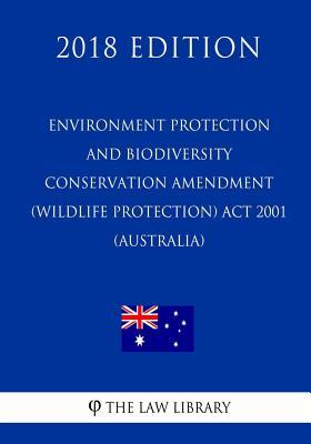 Environment Protection and Biodiversity Conservation Amendment (Wildlife Protection) ACT 2001 (Australia) (2018 Edition)