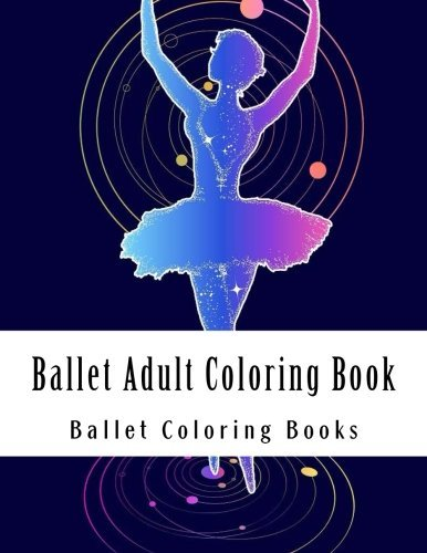 Ballet Adult Coloring Book: Large Print Ballet Dancers For Grownups Women and Youths Who Love Ballet and Coloring
