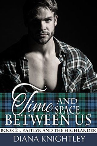 Time and Space Between Us (Kaitlyn and the Highlander #2)
