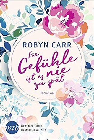 Für Gefühle ist es nie zu spät by Robyn Carr