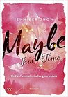 Maybe this Time - Und auf einmal ist alles ganz anders by Jennifer Snow