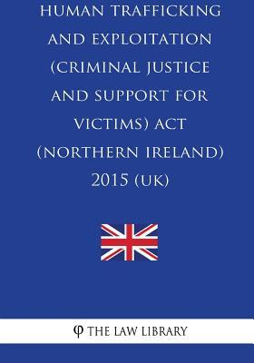 Human Trafficking and Exploitation (Criminal Justice and Support for Victims) ACT (Northern Ireland) 2015 (Uk)
