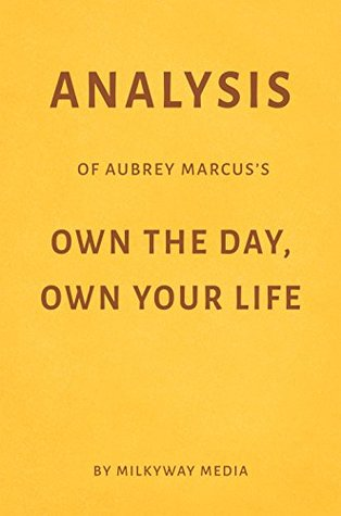 Analysis of Aubrey Marcus's Own the Day,Own Your Life by Milkyway Media