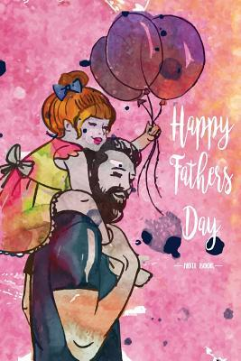 Happy Father Day Notebook: Gift Diary Journal Notebook for Fathers // Dad, in Hindsight I Realize the Meaning of Family When I Think about the Time You Said That You Were Proud of Me Even When I Failed. Thanks.