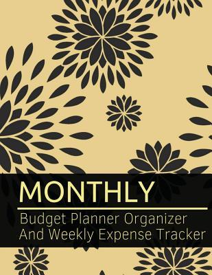 Monthly Budget Planner Organizer and Weekly Expense Tracker: Elegance Floral Budget Planner for Your Financial Life with Calendar 2018-2019 Beginner's Guide to Personal Money Management and Track Your Financial Health Income List, Monthly Expense Categ...