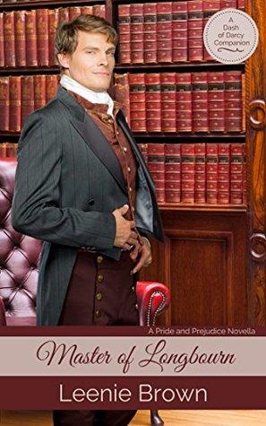 Master Of Longbourn A Sequel To Mr Darcys Comfort By Leenie Brown