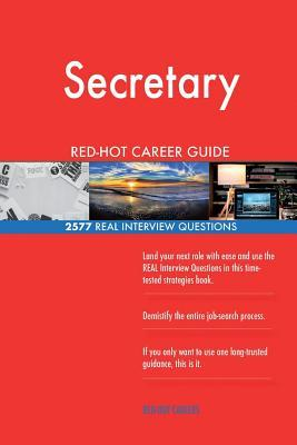 Secretary Red-Hot Career Guide; 2577 Real Interview Questions
