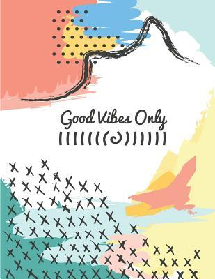 Good Vibes Only: Notebook (Composition Book Journal) (8.5 X 11 Large)