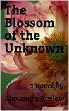The Blossom of the Unknown: a novel