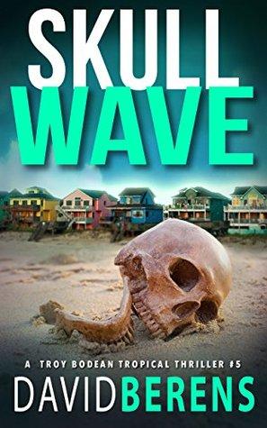 Skull Wave (Troy Bodean Tropical Thriller #5)