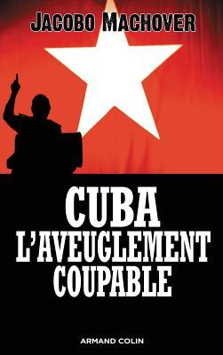 Cuba : L'Aveuglement coupable - Les compagnons de la barbarie