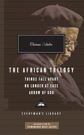The African Trilogy: Things Fall Apart / No Longer at Ease / Arrow of God