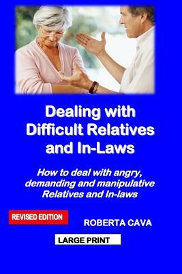 Dealing with Difficult Relatives and In-Laws: How to Deal with Angry, Demanding and Manipulative Relatives and In-Laws