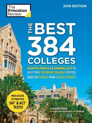 The Best 384 Colleges, 2019 Edition: In-Depth Profiles & Ranking Lists to Help Find the Right College for You