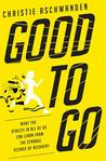 Good to Go: What the Athlete in All of Us Can Learn from the Strange Science of Recovery by Christie Aschwanden