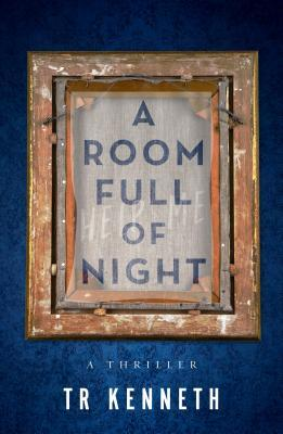 A Room Full of Night by T.R. Kenneth