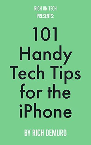 101 Handy Tech Tips for the iPhone: presented by Rich On Tech
