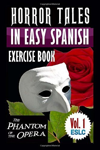 Horror Tales in Easy Spanish Exercise Book: The Phantom of the Opera by Gaston LeRoux