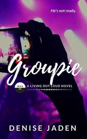 Groupie (Living Out Loud #6)