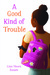 A Good Kind of Trouble by Lisa Ramee