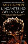 L'incantesimo della spada (The Bird and the Sword Chronicles, #1)