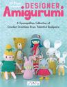 Designer Amigurumi: A Cosmopolitan Collection of Crochet Creations from Talented Designers