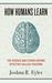 How Humans Learn by Joshua R. Eyler