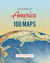 A History of America in 100 Maps by Susan Schulten