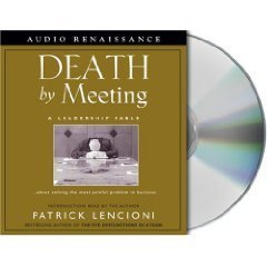 Death by Meeting: A Leadership Fable [An Unabridged Production]