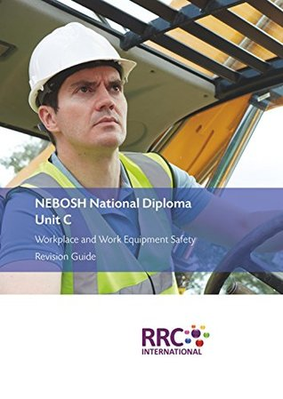 NEBOSH National Diploma - Unit C: Workplace and Work Equipment Safety - Revision Guide