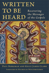Written to Be Heard: Recovering the Messages of the Gospels