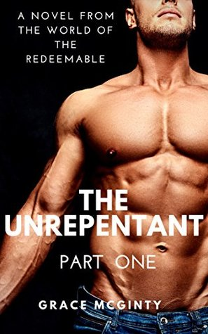 The Unrepentant: Part One (The Redeemable #5)