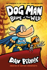 Dog Man: Brawl of the Wild (Dog Man, #6) by Dav Pilkey