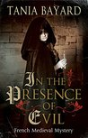 In The Presence of Evil: A French Medieval mystery (A Christine de Pizan Mystery)