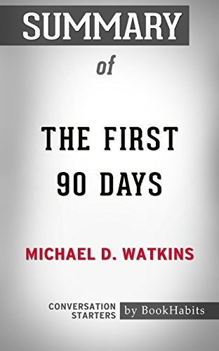 Summary of The First 90 Days: Proven Strategies for Getting Up to Speed Faster and Smarter, Updated and Expanded: Conversation Starters